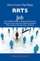 How to Land a Top-Paying RRTs Job: Your Complete Guide to Opportunities, Resumes and Cover Letters, Intervie…