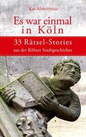Es war einmal in K?ln33 R?tsel-Stories aus der K?lner Stadtgeschichte【電子書籍】[ Kai Althoetmar ]