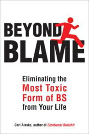 Beyond Blame Freeing Yourself from the Most Toxic Form of Emotional Bullsh*t【電子書籍】[ Carl Alasko, Ph. D. ]