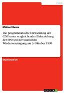 Die programmatische Entwicklung der CDU unter vergleichender Einbeziehung der SPD seit der staatlichen Wiede…