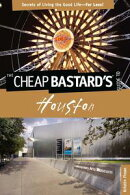Cheap Bastard's® Guide to Houston