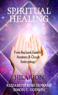 Spiritual HealingFrom the book Esoteric anatomy and Occult Embryology【電子書籍】[ Elizabeth Rose Howard ]