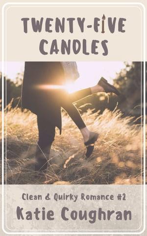 Twenty-Five CandlesA Clean and Quirky Romance Novella【電子書籍】[ Katie Coughran ]