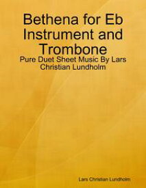 Bethena for Eb Instrument and Trombone - Pure Duet Sheet Music By Lars Christian Lundholm【電子書籍】[ Lars Christian Lundholm ]