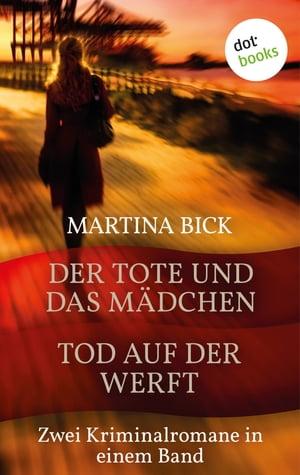 Der Tote und das M?dchen & Tod auf der WerftZwei Kriminalromane in einem Band【電子書籍】[ Martina Bick ]