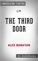 The Third Door: The Wild Quest to Uncover How the World's Most Successful People Launched Their Careers by Alex Banayan | Conversation Starters