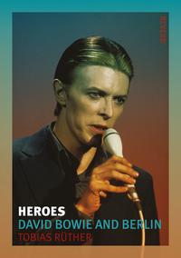 HeroesDavid Bowie and Berlin【電子書籍】[ Tobias R?ther ]