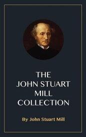 The John Stuart Mill Collection【電子書籍】[ John Stuart Mill ]