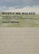 Mostly We Walked: The Werners from RussiaーOne German Family's Story of Immigration