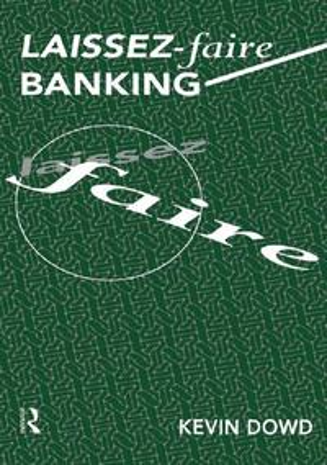 Laissez Faire Banking【電子書籍】[ Kevin Dowd ]