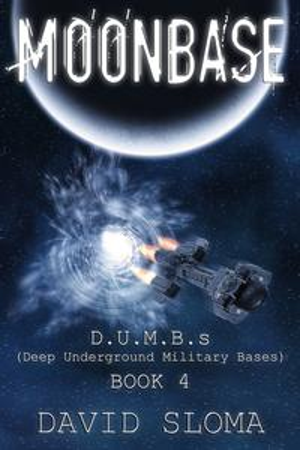 Moonbase: D.U.M.B.s (Deep Underground Military Bases) ? Book 4【電子書籍】[ David Sloma ]