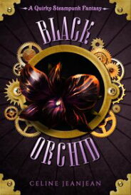 The Black Orchid A Quirky Steampunk Fantasy【電子書籍】[ Celine Jeanjean ]