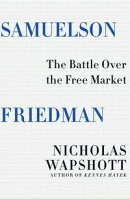 Samuelson Friedman: The Battle Over the Free Market