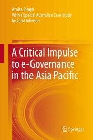 A Critical Impulse to e-Governance in the Asia Pacific【電子書籍】[ AMITA SINGH ]
