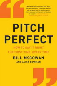 Pitch PerfectHow to Say It Right the First Time, Every Time【電子書籍】[ Bill McGowan ]