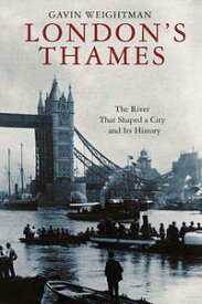 London's ThamesThe River That Shaped a City and Its History【電子書籍】[ Gavin Weightman ]