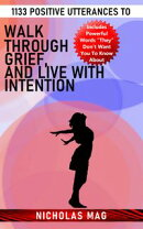 1133 Positive Utterances to Walk Through Grief, and Live With Intention