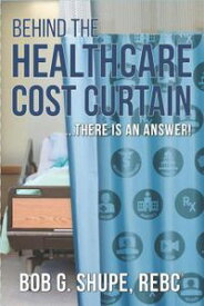 Behind the Healthcare Cost Curtain, there is an answer【電子書籍】[ Bob Shupe ]