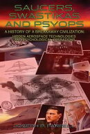 SAUCERS, SWASTIKAS AND PSYOPS: A History of a Breakaway Civilization: Hidden Aerospace Technologies and Psyc…