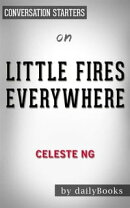 Little Fires Everywhere: A Novel by Celeste Ng | Conversation Starters
