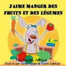 J'aime manger des fruits et des légumes (I Love to Eat Fruits and Vegetables-French edition)