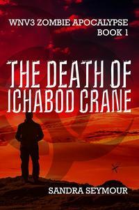 The Death of Ichabod CraneWNV3 Zombie Apocalypse, #1【電子書籍】[ Sandra Seymour ]