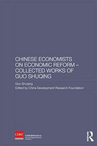 ChineseEconomistsonEconomicReform-CollectedWorksofGuoShuqing