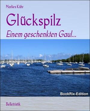Gl?ckspilzEinem geschenkten Gaul...【電子書籍】[ Marlies K?hr ]