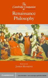 The Cambridge Companion to Renaissance Philosophy【電子書籍】