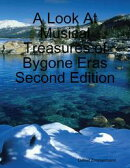 A Look At Musical Treasures of Bygone Eras Second Edition