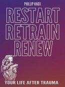 Restart. Retrain. Renew: Your Life After Trauma
