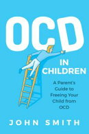 Obsessive Compulsive Disorders in Children: A Parent's Guide to Freeing Your Child from OCD