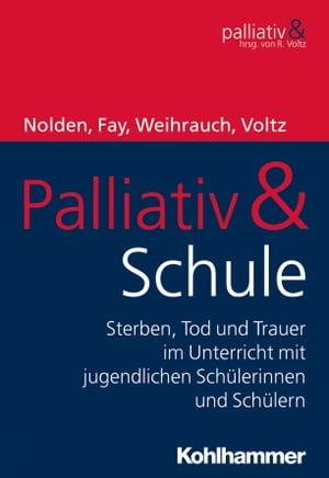 Palliativ & SchuleSterben, Tod und Trauer im Unterricht mit jugendlichen Sch?lerinnen und Sch?lern【電子書籍】[ Raymond Voltz ]