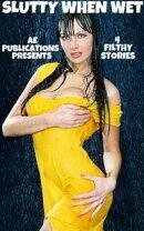 Slutty When Wet: 4 Filthy Stories