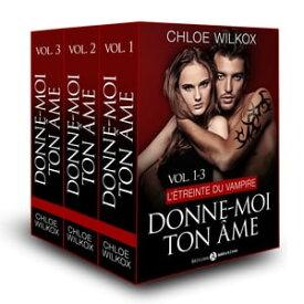 Donne-moi ton ?me - Vol. 1-3L'?treinte du vampire【電子書籍】[ Chloe Wilkox ]