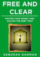 Free and Clear: Master Your Money and Escape the Debt Trap