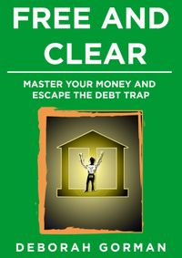 Free and Clear: Master Your Money and Escape the Debt Trap【電子書籍】[ Deborah Gorman ]