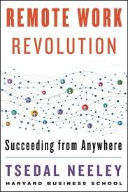 Remote Work Revolution Succeeding from Anywhere【電子書籍】[ Tsedal Neeley ]