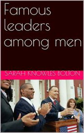 Famous leaders among men【電子書籍】[ Sarah Knowles Bolton ]