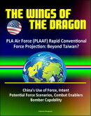 The Wings of the Dragon: PLA Air Force (PLAAF) Rapid Conventional Force Projection: Beyond Taiwan? China's U…