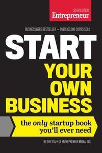 StartYourOwnBusiness,SixthEditionTheOnlyStartupBookYou'llEverNeed