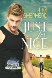 Just for Nice【電子書籍】[ H.M. Shepherd ]