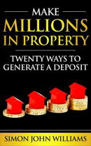 Make Millions In Property: Twenty Ways To Generate A Deposit - Sample