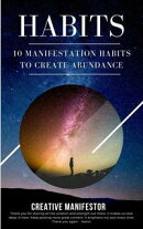 Habits: 10 Manifestation Habits To Create Abundance