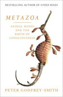 Metazoa: The Evolution of Animals, Minds, Consciousness and Sleep
