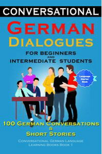 ConversationalGermanDialoguesForBeginnersandIntermediateStudents100GermanConversationsandShortStoriesConversationalGermanLanguageLearningBooks-Book1