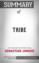 Summary of Tribe: On Homecoming and Belonging by Sebastian Junger   Conversation Starters