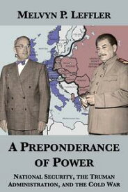 A Preponderance of Power: National Security, the Truman Administration, and the Cold War【電子書籍】[ Melvyn P. Leffler ]