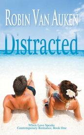 DistractedWhen Love Speaks Contemporary Romance, #1【電子書籍】[ Robin Van Auken ]