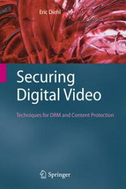Securing Digital VideoTechniques for DRM and Content Protection【電子書籍】[ Eric Diehl ]